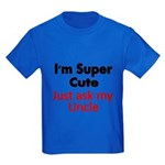 Im Super Cute. Just Ask My Uncle. T-Shirt