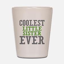 Coolest Little Sister Ever Shot Glass