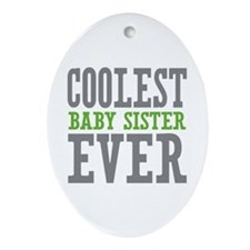 Coolest Baby Sister Ever Ornament (Oval)