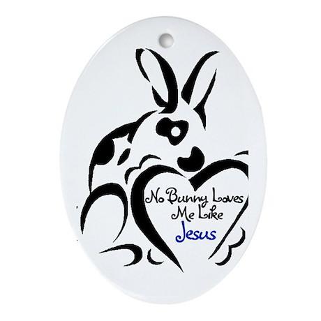 No Bunny Loves Me Like JESUS Oval Ornament