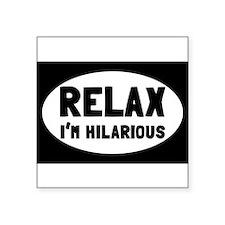 Relax, I'm Hilariou Sticker