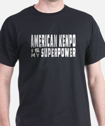 American Kenpo Is My Superpower T-Shirt