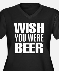 Wish you were Beer Plus Size T-Shirt