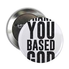 """Thank You Based God 2.25"""" Button"""