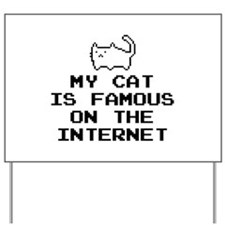 My Cat Is Famous On The Internet Yard Sign