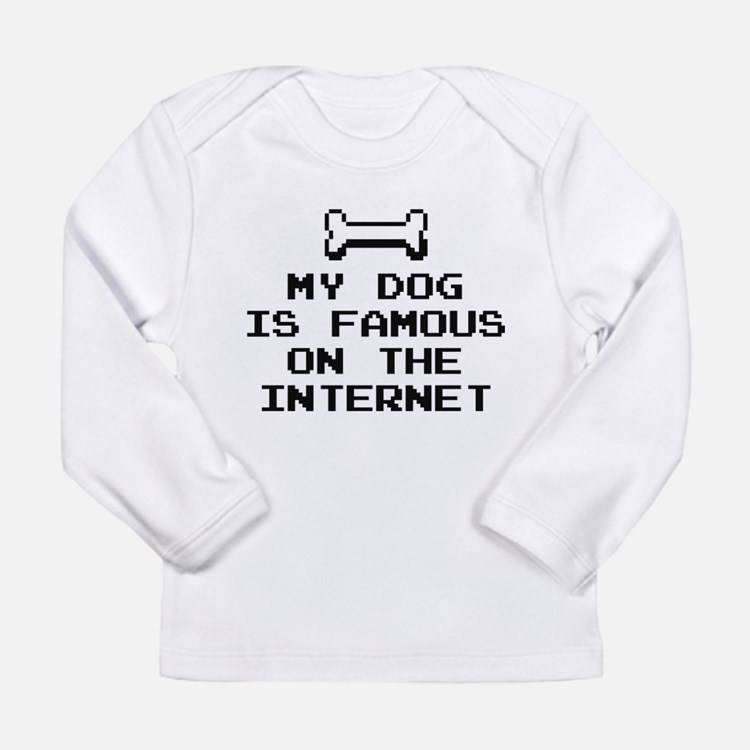 My Dog Is Famous On The Internet Long Sleeve Infan