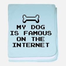 My Dog Is Famous On The Internet baby blanket