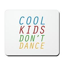 Cool Kids Don't Dance Mousepad