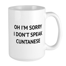 I Don't Speak Cuntanese Ceramic Mugs