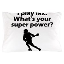 I Play Lax Whats Your Super Power Pillow Case