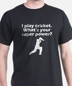 I Play Cricket Whats Your Super Power T-Shirt