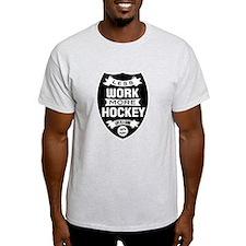 Less work more Hockey T-Shirt