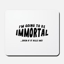 I'm Going To Be Immortal Mousepad