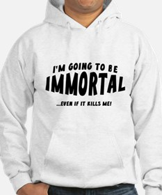 I'm Going To Be Immortal Hoodie
