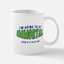 I'm Going To Be Immortal Mug