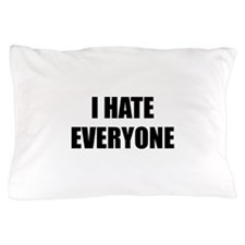 I Hate Everyone Pillow Case