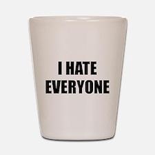 I Hate Everyone Shot Glass