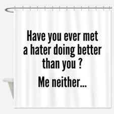 Have You Ever Met A Hater Shower Curtain