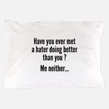 Have You Ever Met A Hater Pillow Case