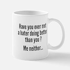 Have You Ever Met A Hater Mug