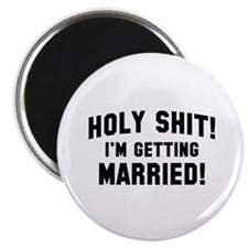 "Holy Shit! I'm Getting Married! 2.25"" Magnet (10 p"