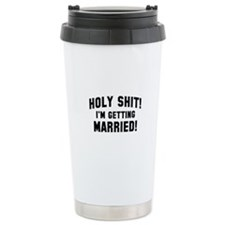 Holy Shit! I'm Getting Married! Travel Mug