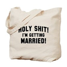 Holy Shit! I'm Getting Married! Tote Bag