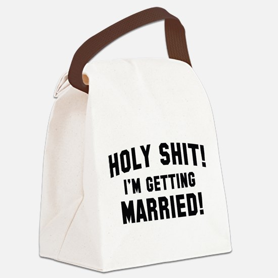 Holy Shit! I'm Getting Married! Canvas Lunch Bag