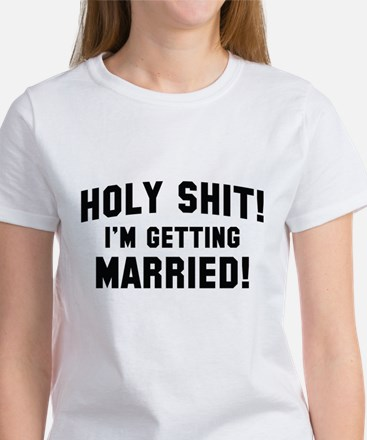 Holy Shit! I'm Getting Married! Women's T-Shirt