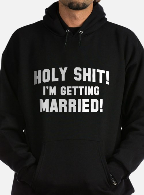 Holy Shit! I'm Getting Married! Hoodie