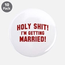 "Holy Shit! I'm Getting Married! 3.5"" Button (10 pa"