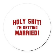 Holy Shit! I'm Getting Married! Round Car Magnet