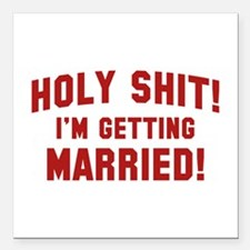 Holy Shit! I'm Getting Married! Square Car Magnet