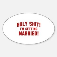 Holy Shit! I'm Getting Married! Sticker (Oval)