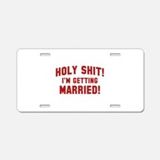 Holy Shit! I'm Getting Married! Aluminum License P