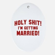 Holy Shit! I'm Getting Married! Ornament (Oval)