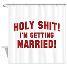 Holy Shit! I'm Getting Married! Shower Curtain