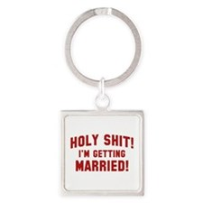 Holy Shit! I'm Getting Married! Square Keychain