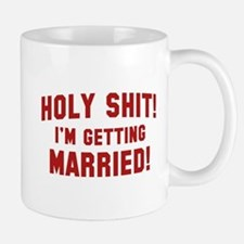 Holy Shit! I'm Getting Married! Mug