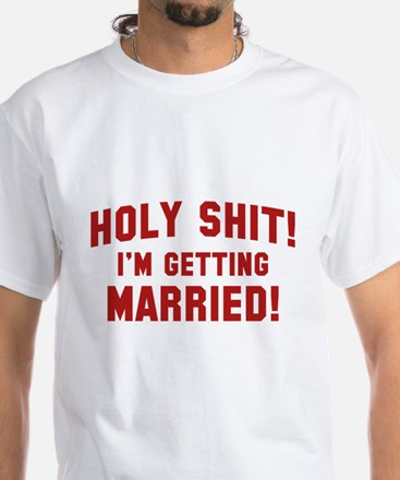 Holy Shit! I'm Getting Married! Shirt