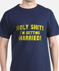 Holy Shit! I'm Getting Married! T-Shirt