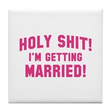 Holy Shit! I'm Getting Married! Tile Coaster