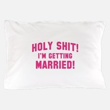 Holy Shit! I'm Getting Married! Pillow Case