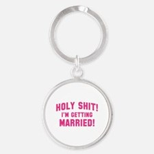 Holy Shit! I'm Getting Married! Round Keychain