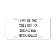 I May Be Old.. Aluminum License Plate