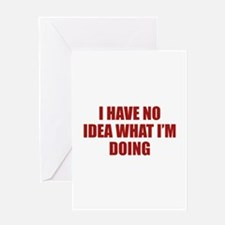 I Have No Idea What I'm Doing Greeting Card