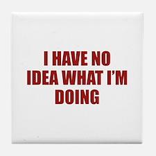 I Have No Idea What I'm Doing Tile Coaster