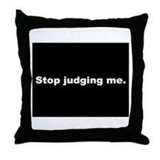 -stop judging me Throw Pillow