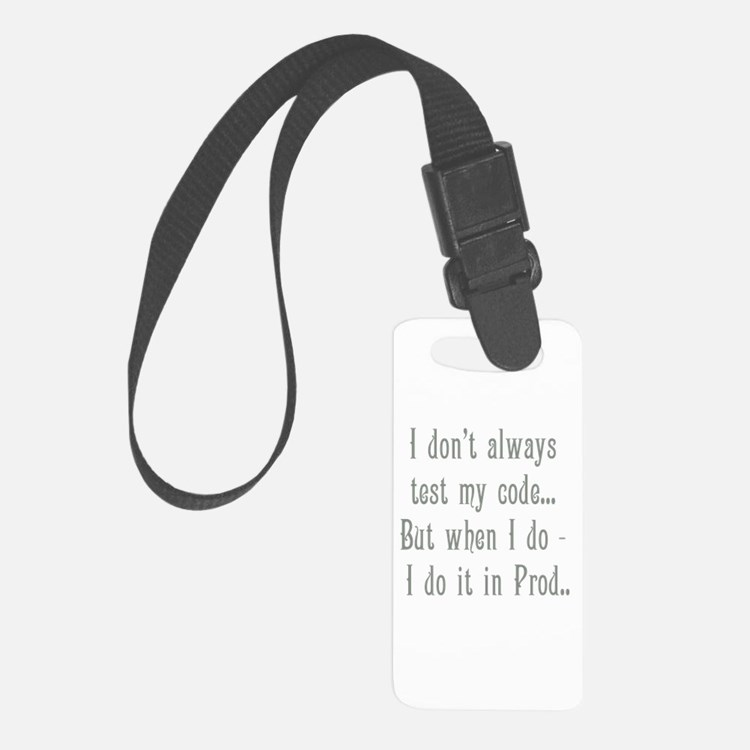 I Don't Always Test my Code Luggage Tag