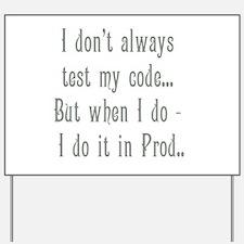 I Don't Always Test my Code Yard Sign